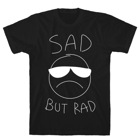 Sad But Rad Mens T-Shirt