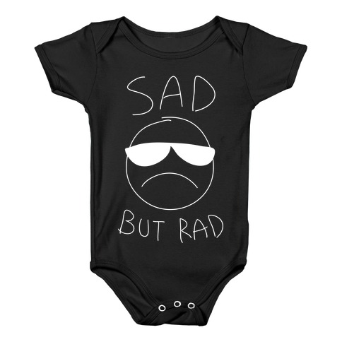 Sad But Rad Baby Onesy