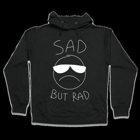 Sad But Rad Hooded Sweatshirt