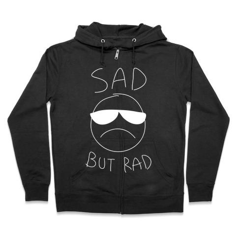 Sad But Rad Zip Hoodie