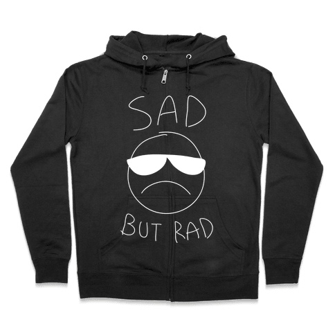 Sad But Rad Zip Hoodie