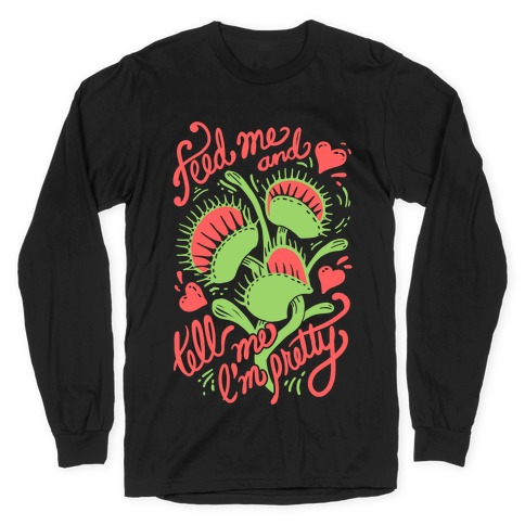 Venus Fly Trap: Feed Me And Tell Me I'm Pretty Long Sleeve T-Shirt