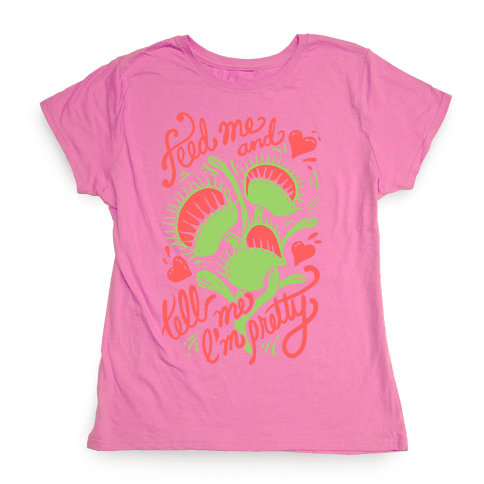 Venus Fly Trap: Feed Me And Tell Me I'm Pretty Womens T-Shirt