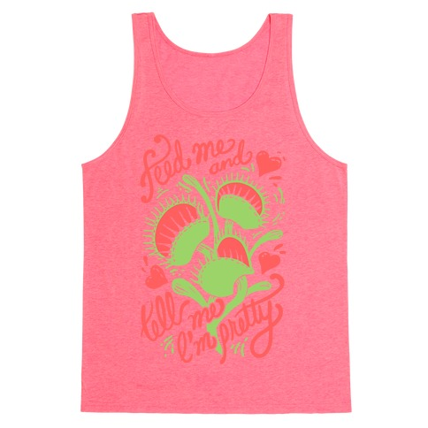Venus Fly Trap: Feed Me And Tell Me I'm Pretty Tank Top