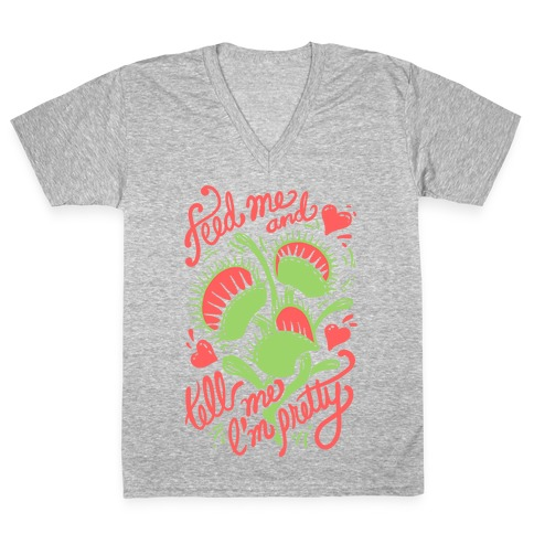 Venus Fly Trap: Feed Me And Tell Me I'm Pretty V-Neck Tee Shirt