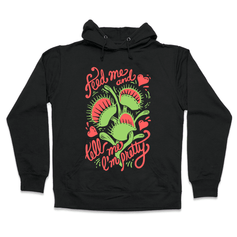 Venus Fly Trap: Feed Me And Tell Me I'm Pretty Hooded Sweatshirt