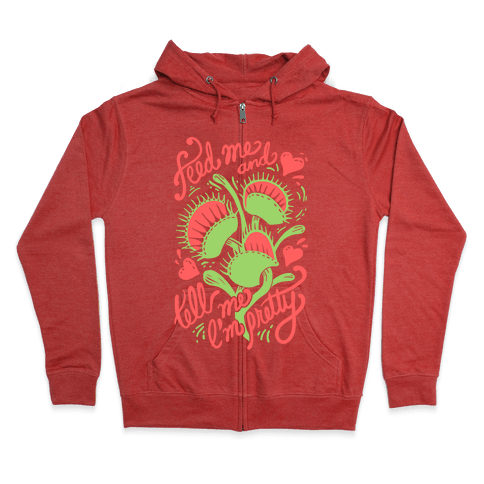 Venus Fly Trap: Feed Me And Tell Me I'm Pretty Zip Hoodie
