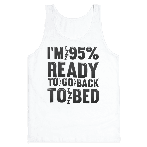 I'm 95 Percent Ready To Go Back To Bed Tank Top