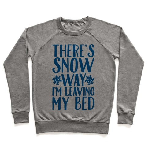 There's Snow Way I'm Leaving My Bed Pullover