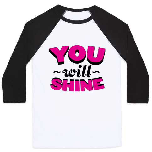 You Will Shine Baseball Tee
