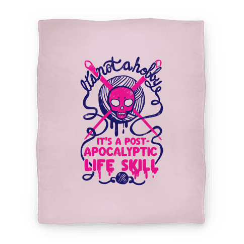 It's Not A Hobby It's A Post- Apocalyptic Life Skill Blanket