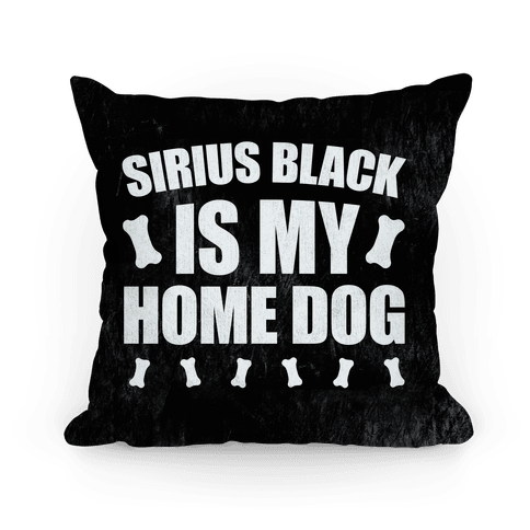 Sirius Black Is My Home Dog Pillow