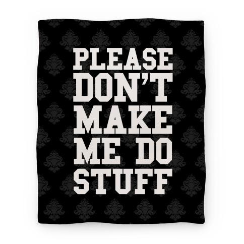 Please Don't Make Me Do Stuff Blanket