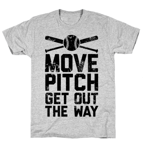 Move Pitch Get Out The Way Mens T-Shirt