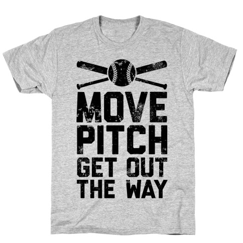 Move Pitch Get Out The Way T-Shirt