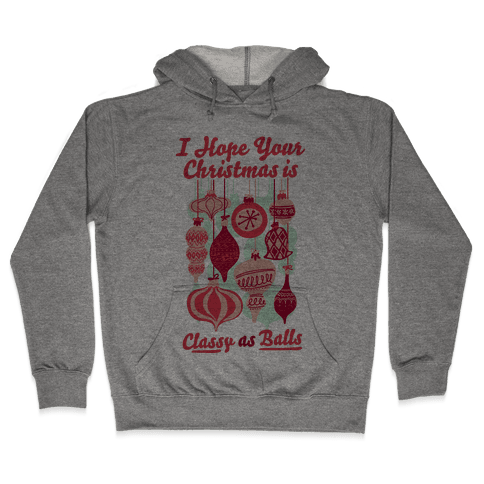 I Hope Your Christmas is Classy as Balls  Hooded Sweatshirt