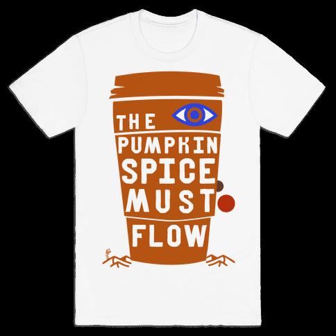 The Pumpkin Spice Must Flow Mens T-Shirt