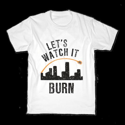 Let's Watch It Burn Kids T-Shirt