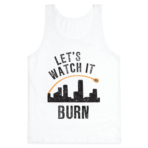 Let's Watch It Burn Tank Top