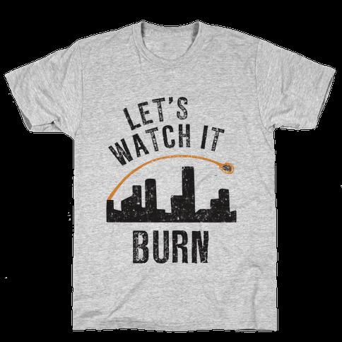 Let's Watch It Burn Mens T-Shirt