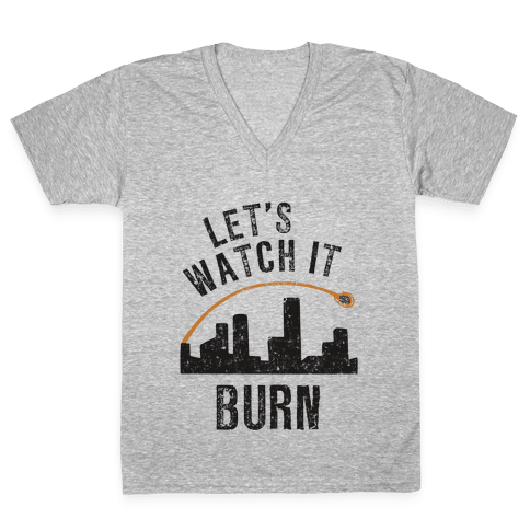 Let's Watch It Burn V-Neck Tee Shirt