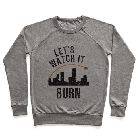 Let's Watch It Burn Pullover