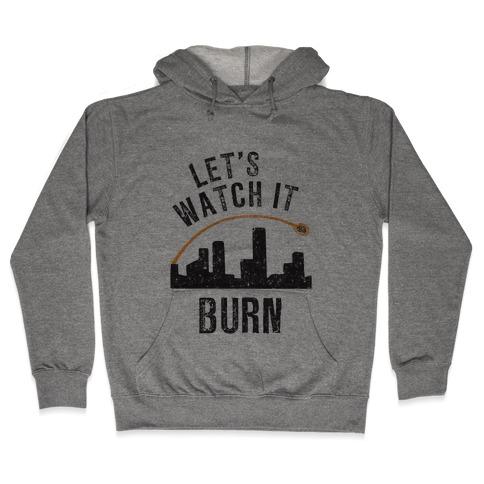 Let's Watch It Burn Hooded Sweatshirt
