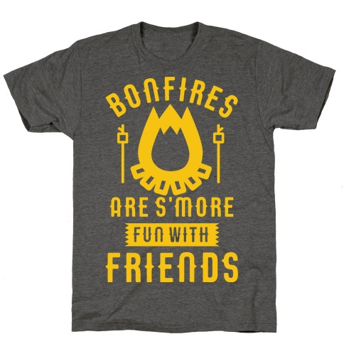 Bonfires Are S'more Fun With Friends Mens/Unisex T-Shirt