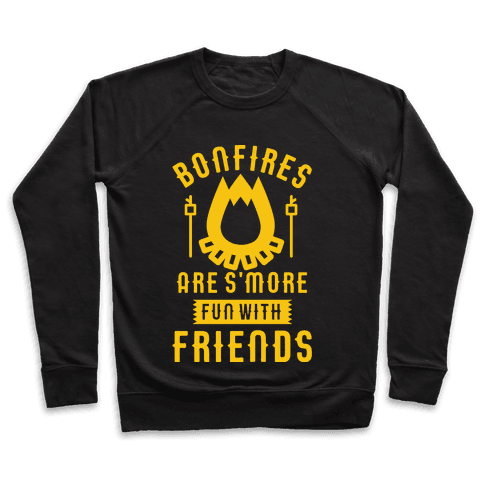 Bonfires Are S'more Fun With Friends Pullover