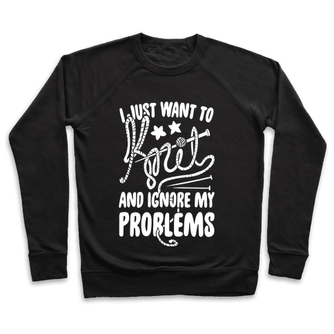 I Just Want to Knit and Ignore My Problems Pullover