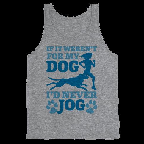 If It Weren't For My Dog I'd Never Jog Tank Top