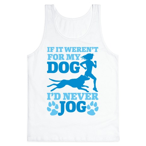 If It Weren't For My Dog I'd Never Jog Tank Top