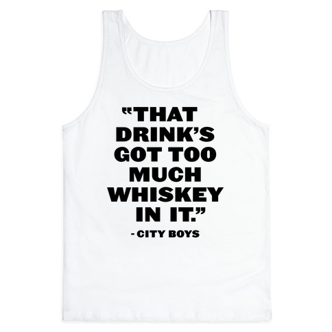 Too Much Whiskey Tank Top