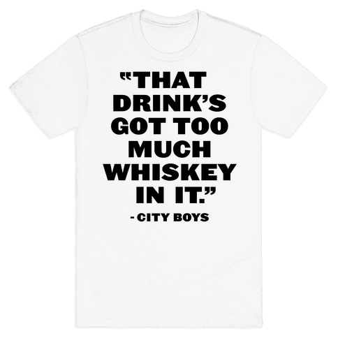 Too Much Whiskey Mens T-Shirt