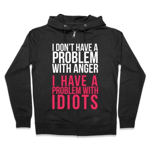 I Don't Have a Problem with Anger... (Dark) Zip Hoodie