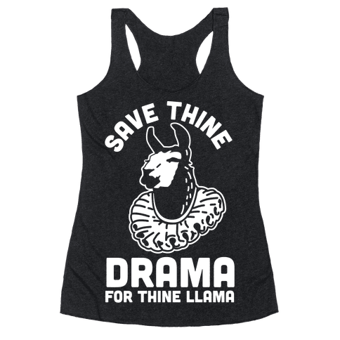 Save Thine Drama for Thine Llama Racerback Tank Top