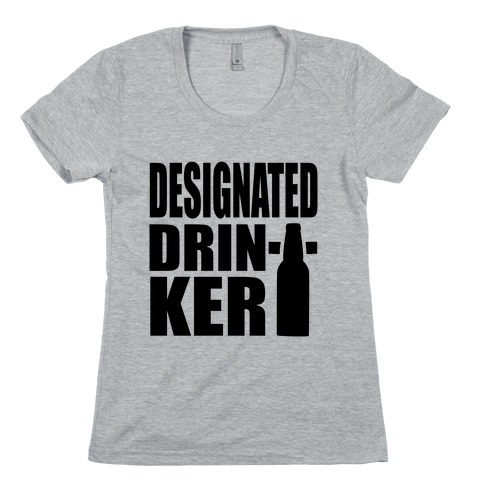 Designated Drinker Womens T-Shirt
