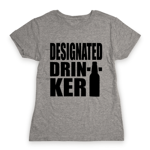 Designated Drinker Womens T-Shirt