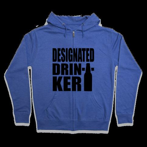 Designated Drinker Zip Hoodie