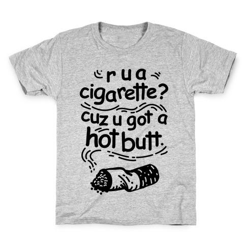 Are You a Cigarette Cuz You Got a Hot Butt Kids T-Shirt