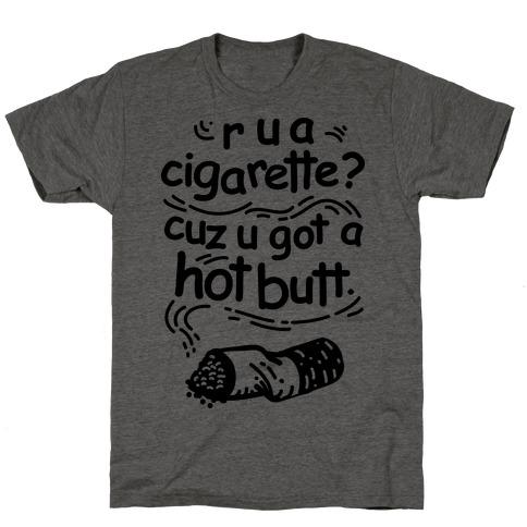 Are You a Cigarette Cuz You Got a Hot Butt T-Shirt