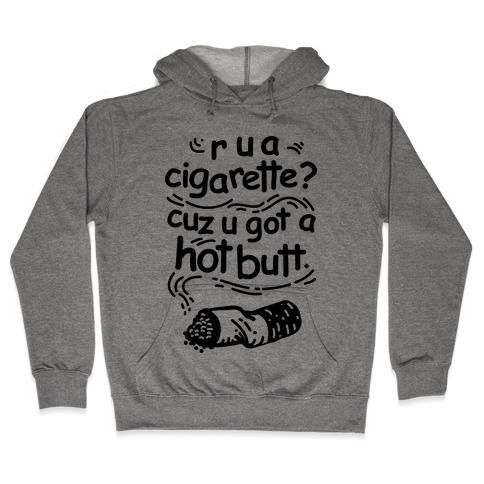 Are You a Cigarette Cuz You Got a Hot Butt Hooded Sweatshirt