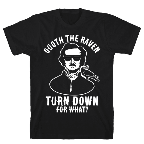 Quoth the Raven Turn Down For What Mens T-Shirt