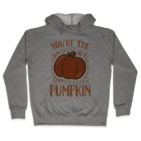 You're The Pumpkin Hooded Sweatshirt