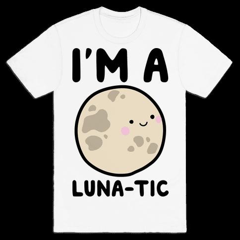 I'm A Luna-tic Mens T-Shirt