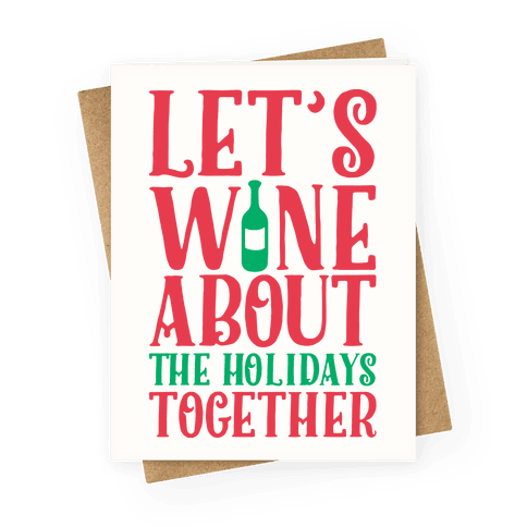 Let's Wine About the Holidays Together  Greeting Card