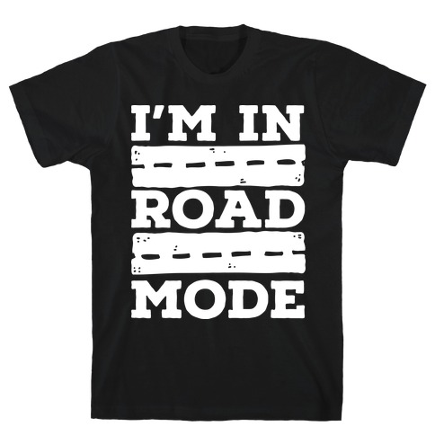 I'm in Road Mode T-Shirt