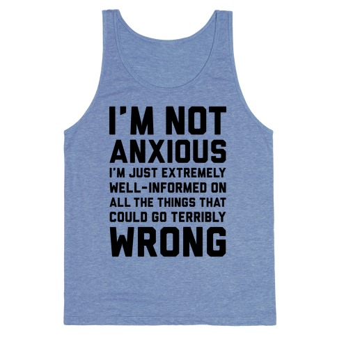 I'm Not Anxious Tank Top