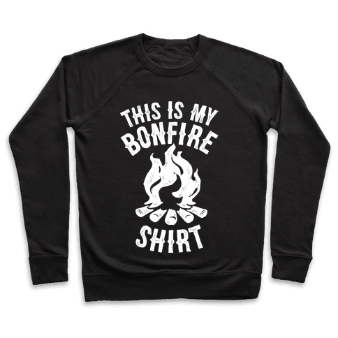 This is My Bonfire Shirt Pullover