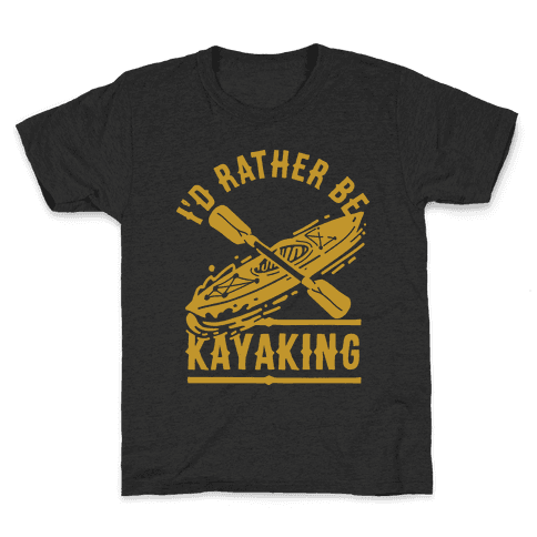 I'd Rather Be Kayaking Kids T-Shirt